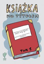 """Książka """"Pod tytułem"""" Tom 1"""