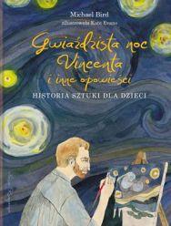 Gwieździsta noc Vincenta i inne opowieści. Historia sztuki dla dzieci